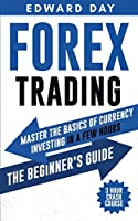 Forex Trading: Master the Basics of Currency Investing in a Few Hours - The Beginners Guide (3 Hour Crash Course)