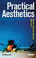 Practical Aesthetics: Events, Affect and Art After 9/11 (Radical Aesthetics-Radical Art)