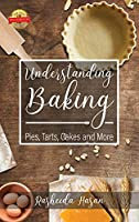 Understanding Baking: Pies, Tarts, Cakes and More
