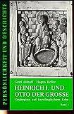 Heinrich I. und Otto der Grosse: Neubeginn auf karolingischem Erbe (Persönlichkeit und Geschichte)