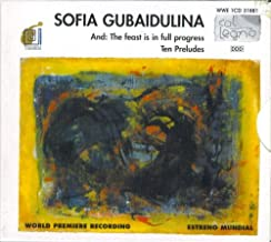 Sofia Gubaidulina and: The feast is in full progress - Ten Preludes