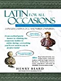 Latin for All Occasions: From Cocktail-Party Banter to Climbing the Corporate Ladder to Online Dating-- Everything You'll Ever Need to Say in Perfect Latin