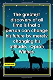 The greatest discovery of all time is that a person can change his future by merely changing his attitude. -Oprah Winfrey: Notebook with Unique ... Notebook|Gift Lined notebook|Africa|120 Pages