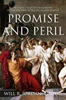 Promise and Peril: Republics and Republicanism in the History of Political Philosophy (The A. V. Elliott Conference Series)