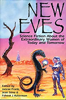 New Eves: Science Fiction About the Extraordinary Women of Today and Tomorrow 0681005254 Book Cover