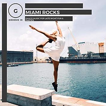 Miami Rocks - Dance Music For Late Night Fun & Parties