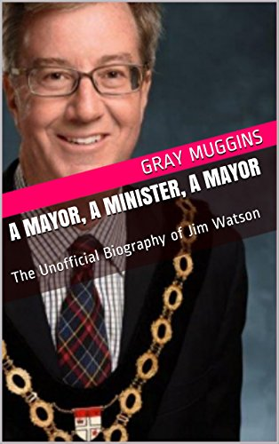 A Mayor, a Minister, A Mayor: The Unofficial Biography of Jim Watson