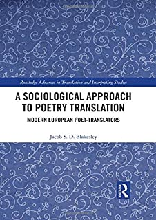 A Sociological Approach to Poetry Translation: Modern European Poet-Translators