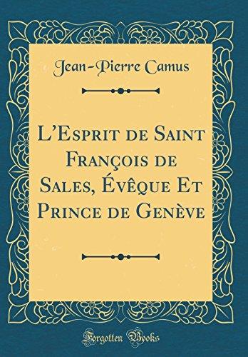 L'Esprit de Saint François de Sales, Évèque Et Prince de Genève (Classic Reprint)