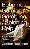 Bahamas Gaming / Gambling / Spinning Help Aid: Know Your Gaming Status (English Edition)