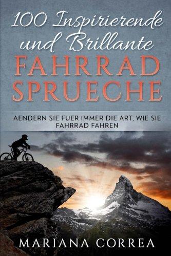 100 INSPIRIERENDE Und BRILLANTE FAHRRAD SPRUECHE: AENDERN SIE FUER IMMER DIE ART, WIE Sie FAHRRAD FAHREN