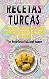 Recetas Turcas: un libro de cocina turco escrito por un chef turco y su abuela: : Recetas de comida turca tradicionales y modernas reales