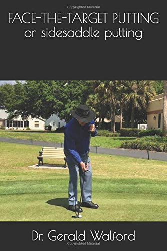 FACE-THE-TARGET PUTTING or sidesaddle putting