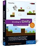 Einstieg in Unity: Schritt für Schritt zum eigenen Computerspiel. Ideal für Programmieranfänger ohne Vorwissen. Mit 18 Beispiel-Games