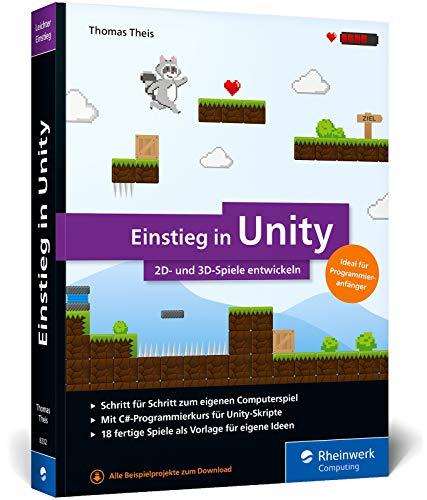 Einstieg in Unity: Schritt für Schritt zum eigenen Computerspiel. Ideal für Programmieranfänger ohne Vorwissen. Mit 17 Beispiel-Games: Schritt fr ... ohne Vorwissen. Mit 17 Beispiel-Games