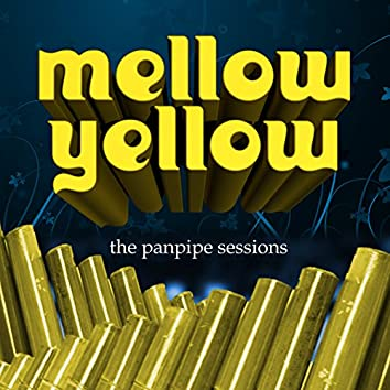 Mellow Yellow, The Panpipe Sessions
