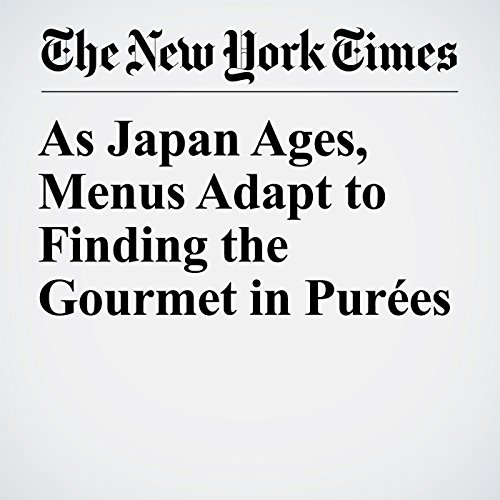 As Japan Ages, Menus Adapt to Finding the Gourmet in Purées copertina