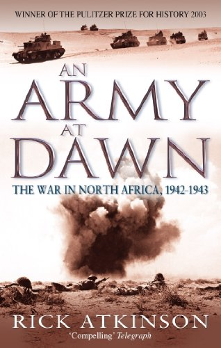 An Army At Dawn: The War in North Africa, 1942-1943 (Liberation Trilogy Book 1) (English Edition)