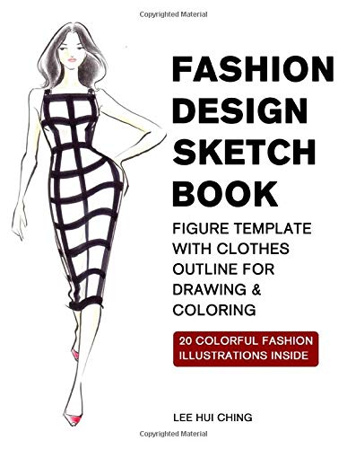 Fashion Design Sketch Book: A Fashion Sketching and Coloring Book with Original Fashion Illustration / 40 Professional Figure Template with Clothes Outline for Easily Fashion Drawing