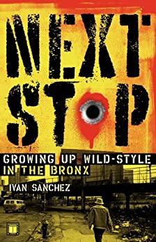 Next Stop: Growing Up Wild-Style in the Bronx by [Ivan Sanchez]