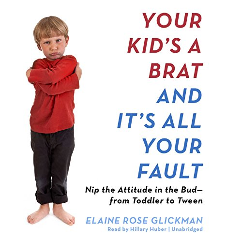 Your Kid's a Brat and It's All Your Fault audiobook cover art