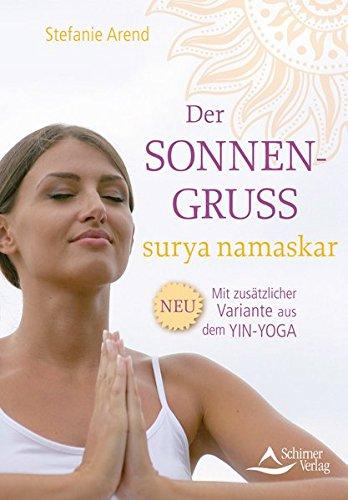 Der Sonnengruß – surya namaskar: Mit zusätzlicher Variante aus dem Yin-Yoga