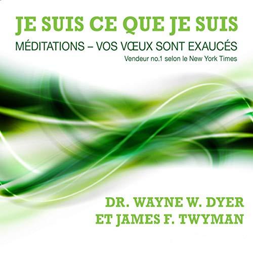 Je suis ce que je suis: Méditations - vos vœux sont exaucés