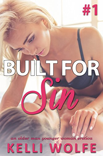Built for Sin: An Older Man Younger Woman Erotica by [Kelli Wolfe]