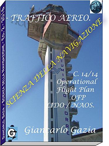 TRAFFICO AEREO: C 14/14.- OFP: Operational Flight Plan (LIDO/NAOS) (SCIENZA DELLA NAVIGAZIONE Vol. 2) (Italian Edition)