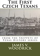 The First Czech Texans: Snippets of Texas History Series (Volume 3)