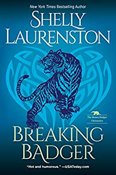 Breaking Badger: A Hilarious Shifter Romance (The Honey Badger Chronicles Book 4) by [Shelly Laurenston]