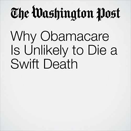 Why Obamacare Is Unlikely to Die a Swift Death copertina