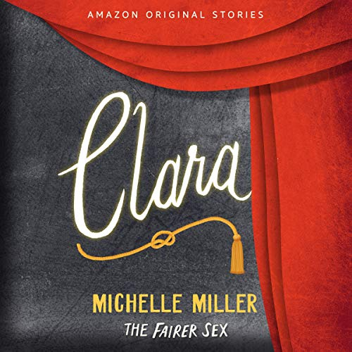 Clara     The Fairer Sex Collection, Book 5              By:                                                                                                                                 Michelle Miller                               Narrated by:                                                                                                                                 Samara Naeymi                      Length: 41 mins     54 ratings     Overall 3.9