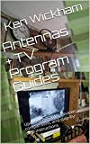 Antennas + TV Program Guides: Updated 2-2-2015: Reviews, comparisons, and step-by-step instructions (Alternatives to Cable TV: Cable Cutting Book 1)