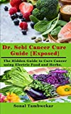 Dr. Sebi Cancer Cure Guide {Exposed}: The Hidden Guide to Cure Cancer using Electric Food and Herbs.