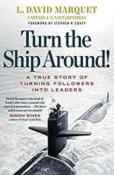 Turn The Ship Around!: A True Story of Building Leaders by Breaking the Rules by [L. David Marquet, Stephen R Covey]