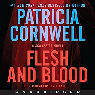 Flesh and Blood     A Scarpetta Novel              Written by:                                                                                                                                 Patricia Cornwell                               Narrated by:                                                                                                                                 Lorelei King                      Length: 11 hrs and 57 mins     3 ratings     Overall 5.0