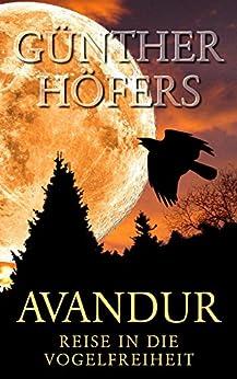 Avandur: Reise in die Vogelfreiheit (German Edition) by [Günther Höfers]