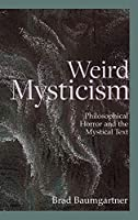 Weird Mysticism: Philosophical Horror and the Mystical Text (Critical Conversations in Horror Studies)