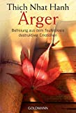 Ärger: Befreiung aus dem Teufelskreis destruktiver Emotionen - Thich Nhat Hanh