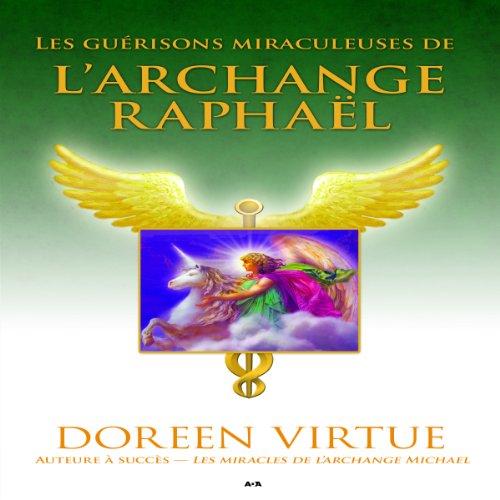 Couverture de Les guérisons miraculeuses de l'archange Raphaël