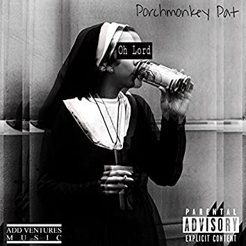 Oh Lord (feat. Porchmoney Pat)