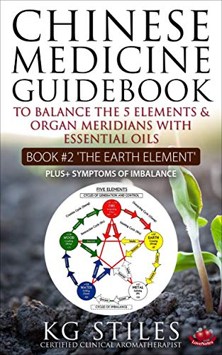 Chinese Medicine Guidebook: Essential Oils to Balance the Earth Element & Organ Meridians (5 Elements) (English Edition)