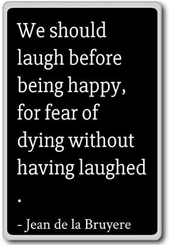 We moeten lachen voordat we gelukkig zijn, want - Jean de la Bruyere citeert koelkast magneet