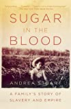 Sugar in the Blood: A Family s Story of Slavery and Empire