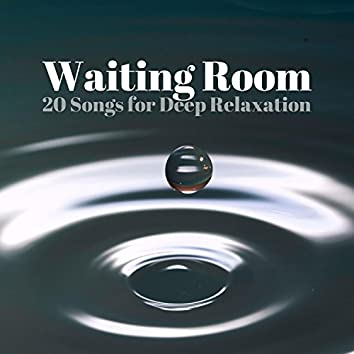 Waiting Room - 20 Songs for Deep Relaxation, Calming Nature Sounds