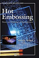 Hot Embossing: Theory and Technology of Microreplication (Micro and Nano Technologies)
