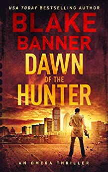 Dawn of the Hunter - An Omega Thriller (Omega Series Book 1) by [Blake Banner]