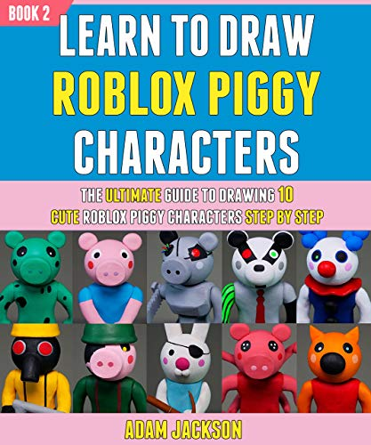 Learn To Draw Roblox Piggy Characters: The Ultimate Guide To Drawing 10 Cute Roblox Piggy Characters Step By Step (Book 2)