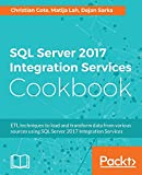 SQL Server 2017 Integration Services Cookbook: Powerful ETL techniques to load and transform data from almost any source (English Edition) - Christian Cote